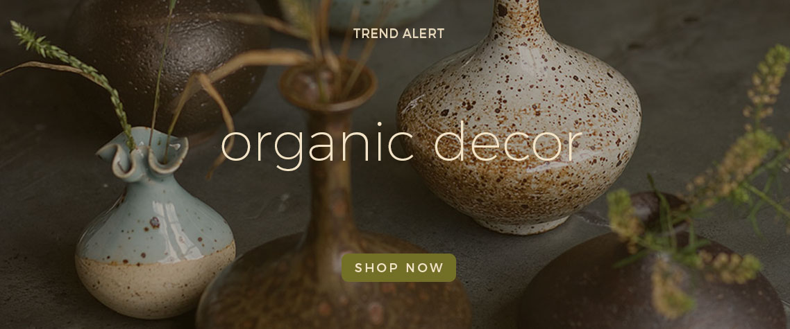 Organic Decor | Summer 2019 Trends Home Decor